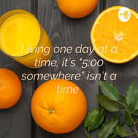 """Living one day at a time, it's """"5:00 somewhere"""" isn't a time podcast"""