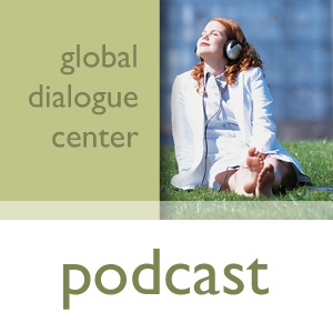 Podcasts from the Global Dialogue Center