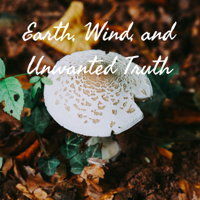 Earth, Wind, and Unwanted Truth podcast