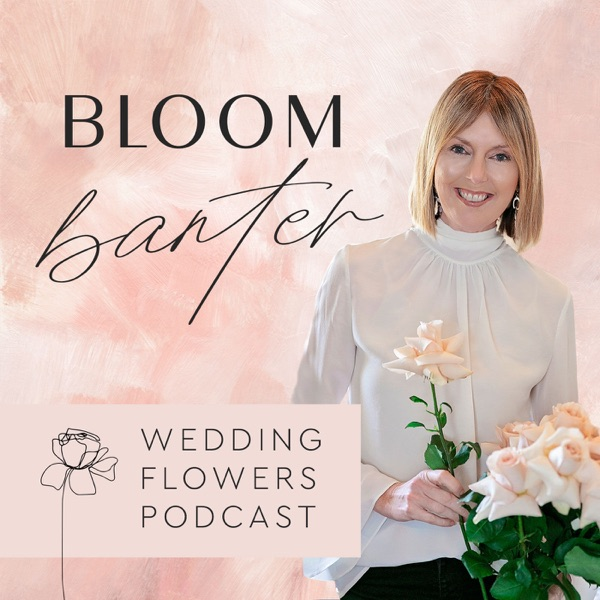 Bloom Banter Wedding Flowers Podcast podcast show image
