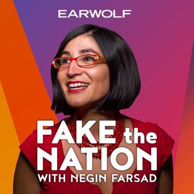 Fake The Nation:Earwolf & Negin Farsad