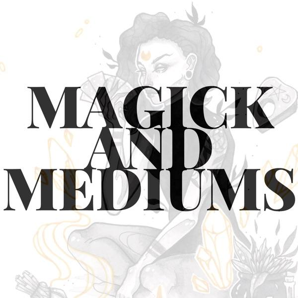 Magick and Mediums