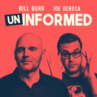 Podcast cover art for Uninformed with Bill Burr & Joe DeRosa