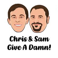 Chris & Sam Give a Damn podcast