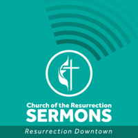Church of the Resurrection Downtown Sermons podcast