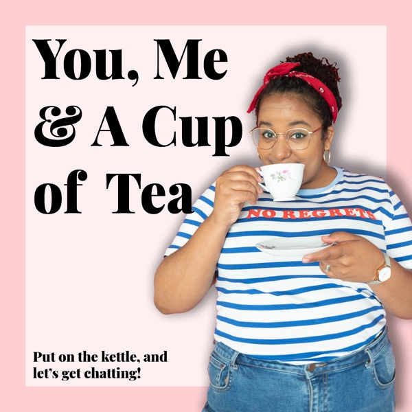 You, Me & A Cup of Tea