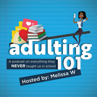 Adulting 101. A podcast on everything they NEVER taught us in school. podcast