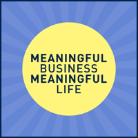 Meaningful Business, Meaningful Life podcast