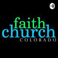 Faith Church Colorado podcast