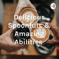 Delicious Spoonfuls & Amazing Abilities podcast