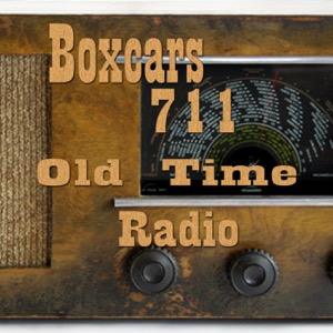 Boxcars711 Old Time Radio