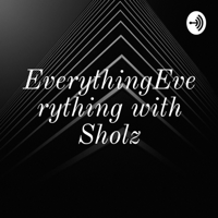 EverythingEverything with Sholz podcast
