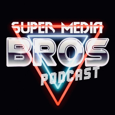 Super Media Bros Podcast:Super Media Bros