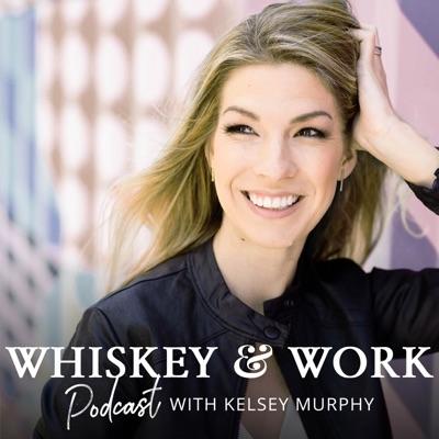 Whiskey & Work Podcast:Kelsey Murphy