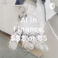 AI in Finance, $$$ or BS podcast