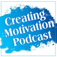 Creating Motivation Podcast podcast