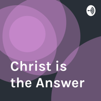 Christ is the Answer podcast