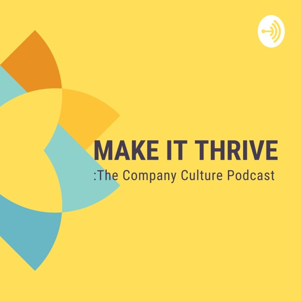 Make It Thrive: The Company Culture Podcast
