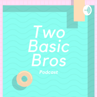 Two Basic Bros podcast