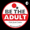 Be The Adult Podcast artwork