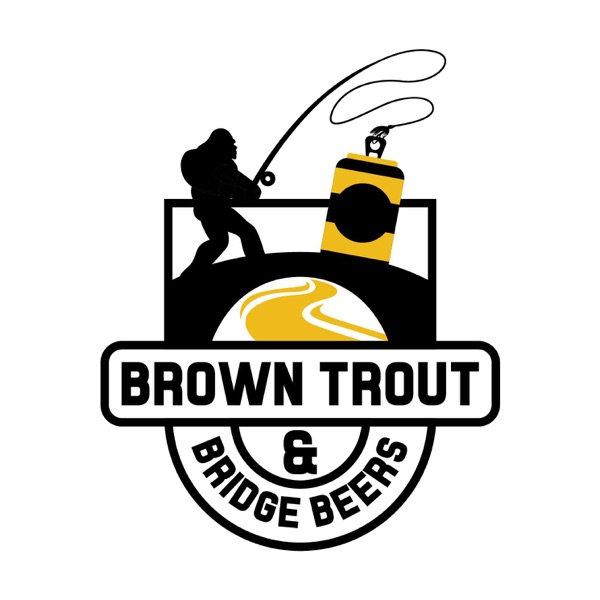 Brown Trout and Bridge Beers Fly Fishing Podcast