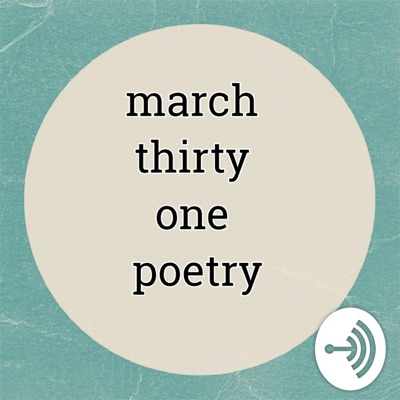 the march thirty one poetry show