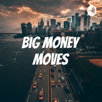 Big Money Moves podcast