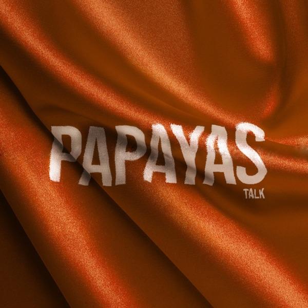Papayas talk