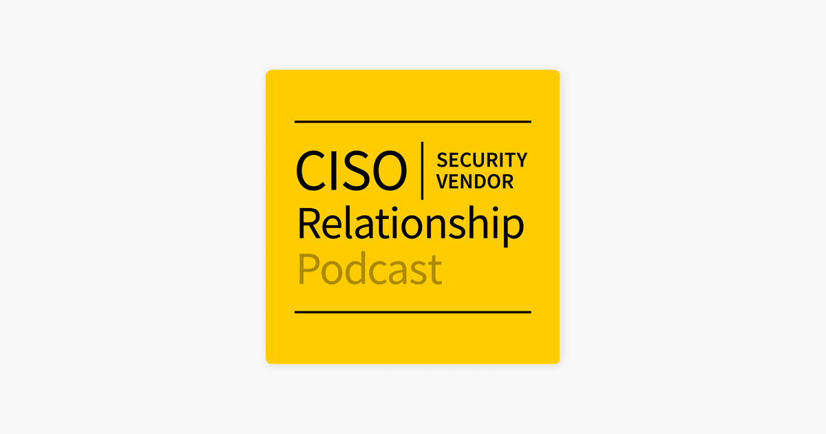 CISO-Security Vendor Relationship Podcast on Apple Podcasts