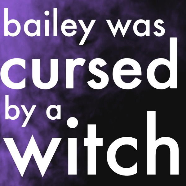 Bailey Was Cursed by a Witch