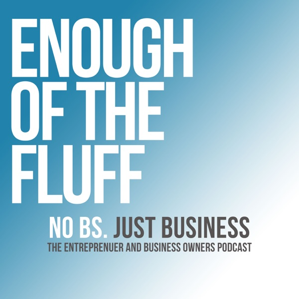 Enough Of The Fluff Business Podcast