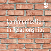Communication in Relationships podcast