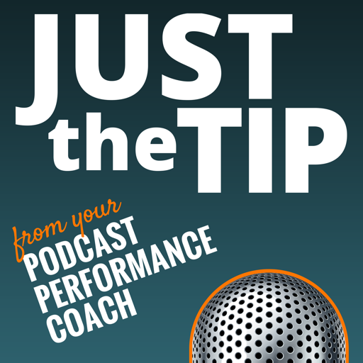 Cover image of Just the Tip from Your Podcast Performance Coach