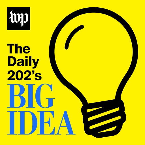 Cover image of The Daily 202's Big Idea