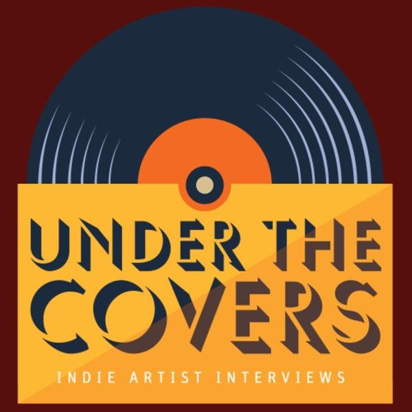 Under the Covers: Indie Artist Interviews