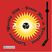 Lighthouse Worship 2016 - Praise Him in Everything podcast