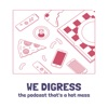 WE DIGRESS - the podcast that's a hot mess artwork