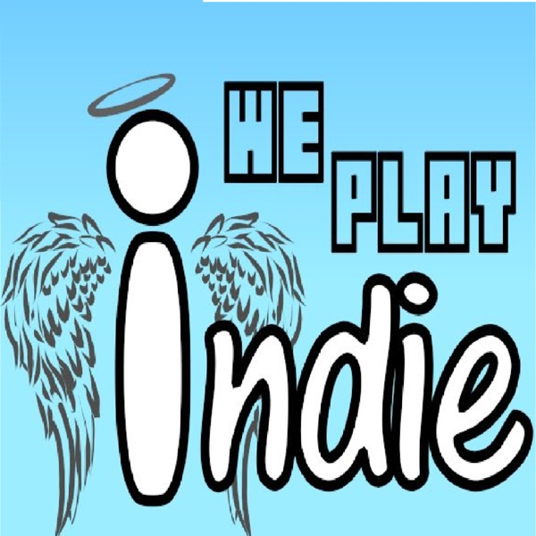 We Play Indie: The Podcast - Forget Being Cool
