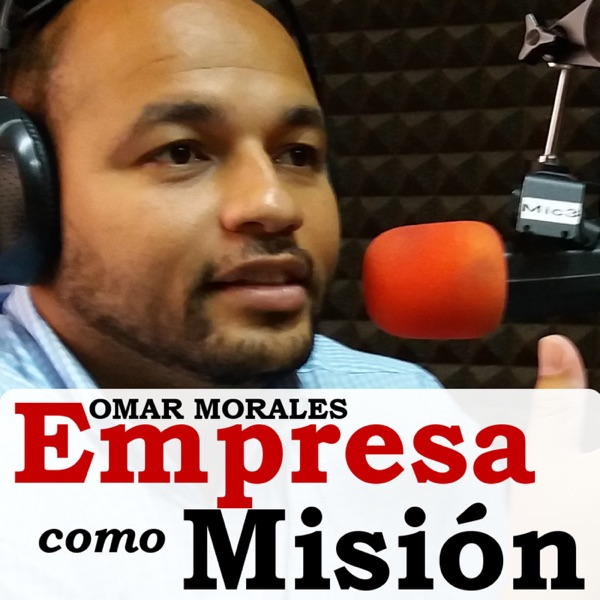 Empresa como Misión con Omar Morales