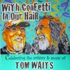 With Confetti In Our Hair: Celebrating The Artistry & Music Of Tom Waits artwork