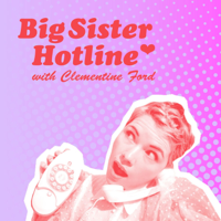 Clementine Ford's Big Sister Hotline podcast