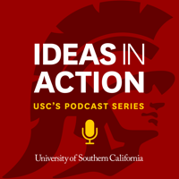 IDEAS IN ACTION | USC's Podcast Series podcast