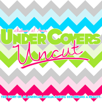 Under Covers Uncut podcast