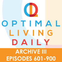 Optimal Living Daily - ARCHIVE 3 - Episodes 601-900 ONLY podcast