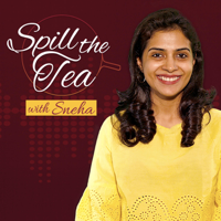 Spill the Tea with Sneha podcast