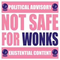Not Safe For Wonks podcast