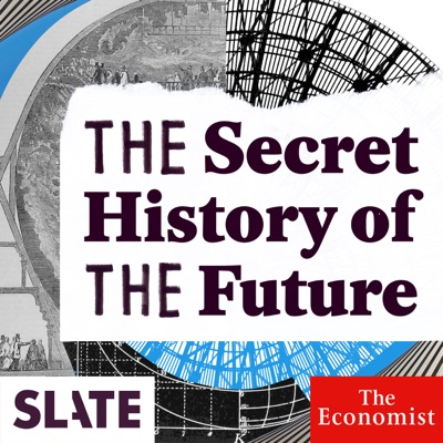 The Secret History of the Future:Slate Podcasts
