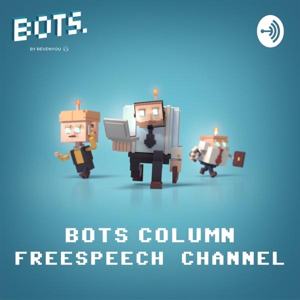 BOTS Column Freespeech Channel