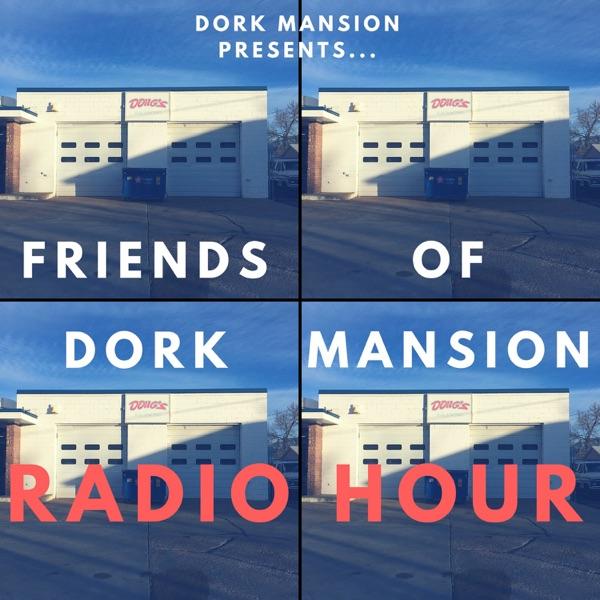 Friends of Dork Mansion Radio Hour