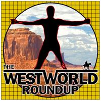 Westworld Roundup podcast